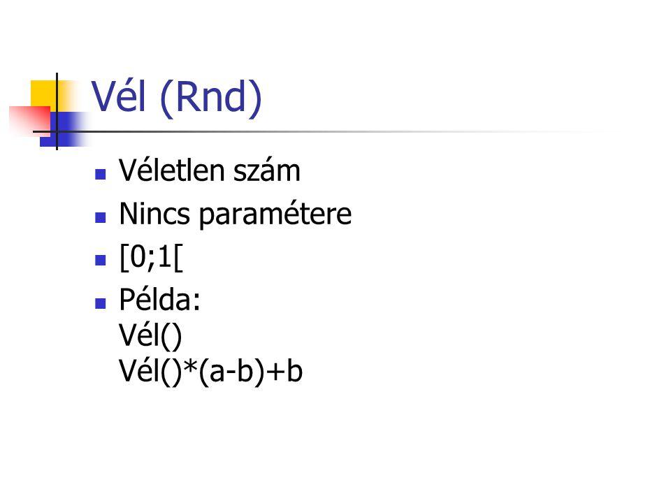 Vél (Rnd) Véletlen szám Nincs paramétere [0;1[